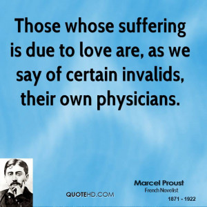 Those whose suffering is due to love are, as we say of certain ...