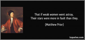 That if weak women went astray, Their stars were more in fault than ...