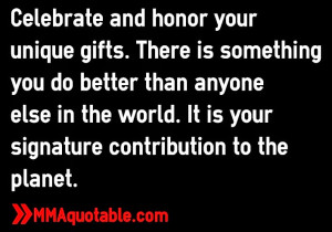 your unique gifts. There is something you do better than anyone else ...