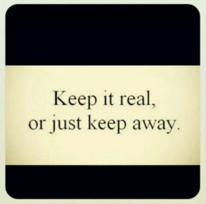Keep it real!