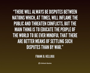 quote-Frank-B.-Kellogg-there-will-always-be-disputes-between-nations ...