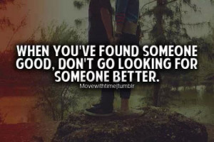When you find someone good...