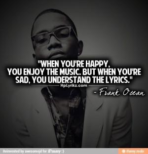 Rapper, frank ocean, quotes, sayings, happy, music, lyrics, real