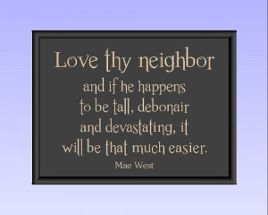 Love thy neighbor and if he happens to be tall, debonair and ...