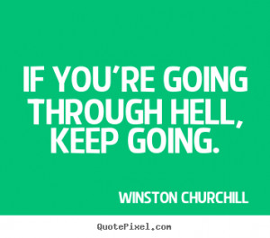 Quotes about motivational - If you're going through hell, keep going.