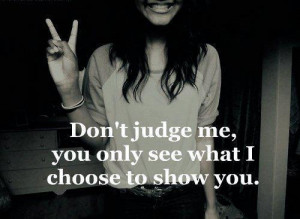 Never judge a person without getting to know them first.[:
