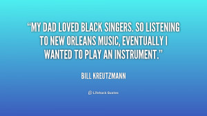 My dad loved black singers. So listening to New Orleans music ...