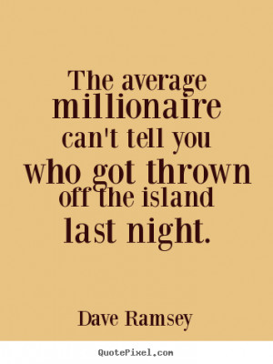 Quotes about success - The average millionaire can't tell you who got ...