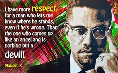 ... one who comes up like angel and is nothing but a devil -- Malcolm X