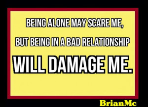 Being alone may scare me, but being in a bad relationship will damage ...