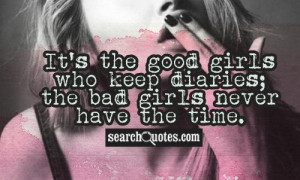 It's the good girls who keep diaries; the bad girls never have the ...