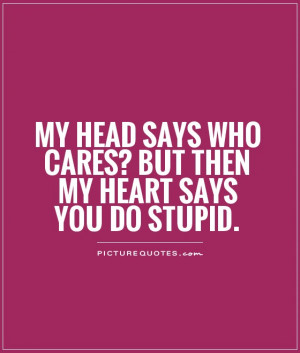 Head Quotes Feelings Quotes Confused Love Quotes Who Cares Quotes Care ...
