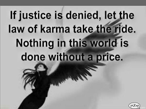 If justice is denied let the law of karma take the ride