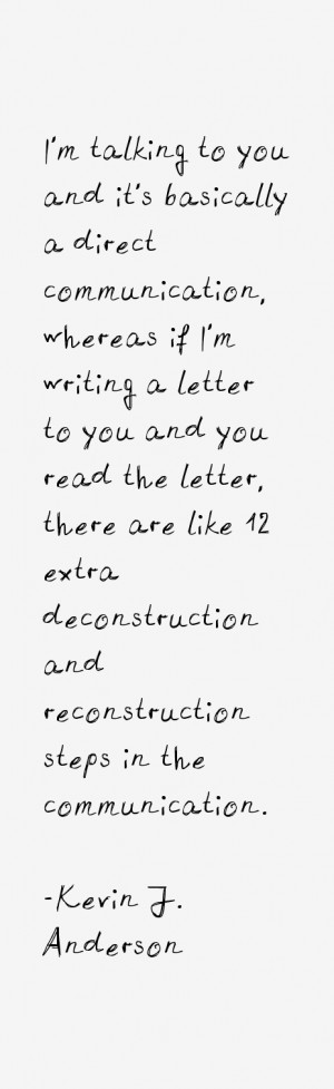 , whereas if I'm writing a letter to you and you read the letter ...