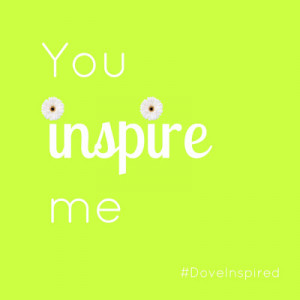You Inspire Me #DoveInspired