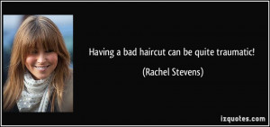 Having a bad haircut can be quite traumatic! - Rachel Stevens