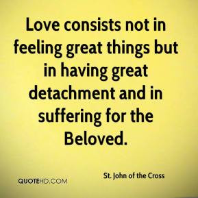 ... but in having great detachment and in suffering for the Beloved