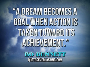 dream becomes a goal when action is taken toward its achievement ...
