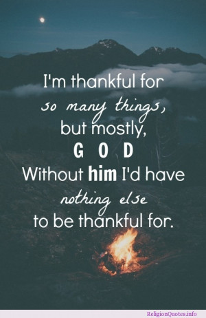 thankful for so many things, but mostly, God. Without him i'd ...