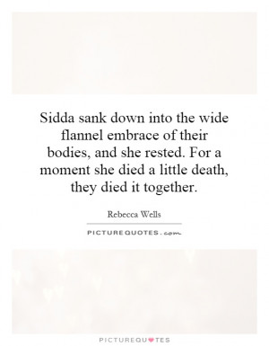 ... she died a little death, they died it together. Picture Quote #1