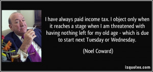 have always paid income tax. I object only when it reaches a stage ...