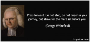 Press forward. Do not stop, do not linger in your journey, but strive ...