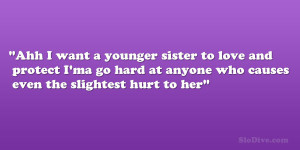 Ahh I want a younger sister to love and protect I'ma go hard at ...