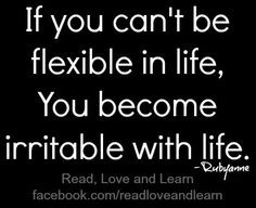 Be flexible in life quote via www.Facebook.com/ReadLoveandLearn