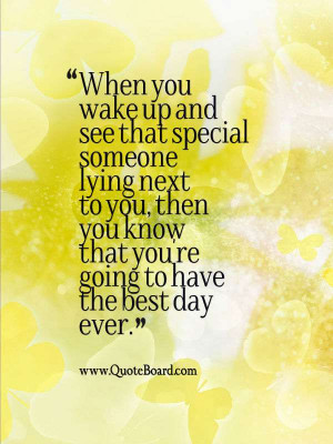 you wake up and see that special someone lying next to you, then you ...