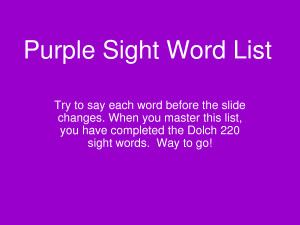 Purple Sight Word List Try to say each word before the slide changes ...
