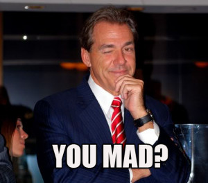 nick saban you mad.jpg