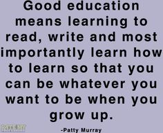 """... you grow up."""" -Patty Murray More education-related quotes here. More"""