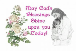 May God's Blessing Shine Upon You Today