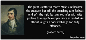 The great Creator to revere Must sure become the creature; But still ...
