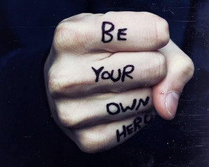 Be your own hero.
