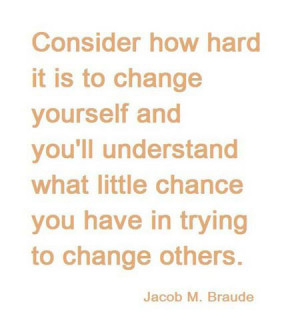 ... ll understand what little chance you have in trying to change others