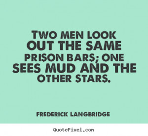 Frederick Langbridge picture quotes - Two men look out the same prison ...
