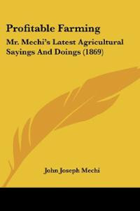 Profitable Farming: Mr. Mechi's Latest Agricultural Sayings And Doings ...