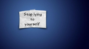 stop lying to yourself