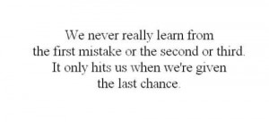 We Never Really Learn From The First Mistake Or The Second Or Third