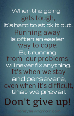 the going gets tough… don't give up! When the going gets tough ...
