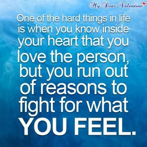 Hard Thing In Life Is When You Know Inside Your Heart That You Love ...