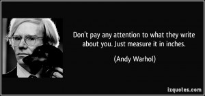 Don't pay any attention to what they write about you. Just measure it ...