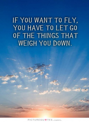 ... Quotes Inspiring Quotes Letting Go Quotes Let Go Quotes Fly Quotes