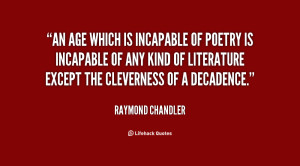 An age which is incapable of poetry is incapable of any kind of ...