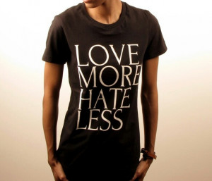 Love more ¤ Hate Less - Texts and Quotes