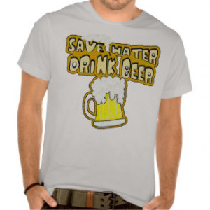 Save water drink beer,funny drinking quotes t shirts