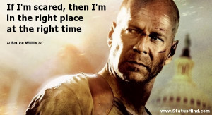 ... right place at the right time - Bruce Willis Quotes - StatusMind.com