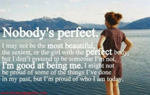 Nobody's perfect. Be proud of who you are.