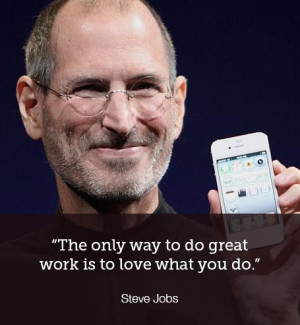 passion quotes: The only way to to do great work is to love what you ...